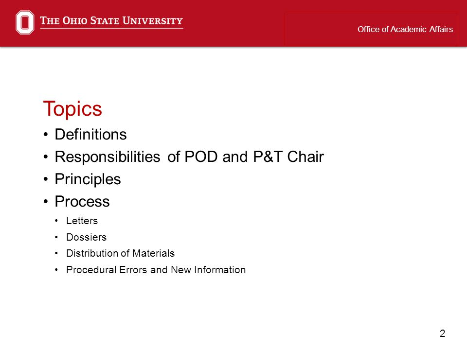 2 Topics Definitions Responsibilities of POD and P&T Chair Principles Process Letters Dossiers Distribution of Materials Procedural Errors and New Information Office of Academic Affairs