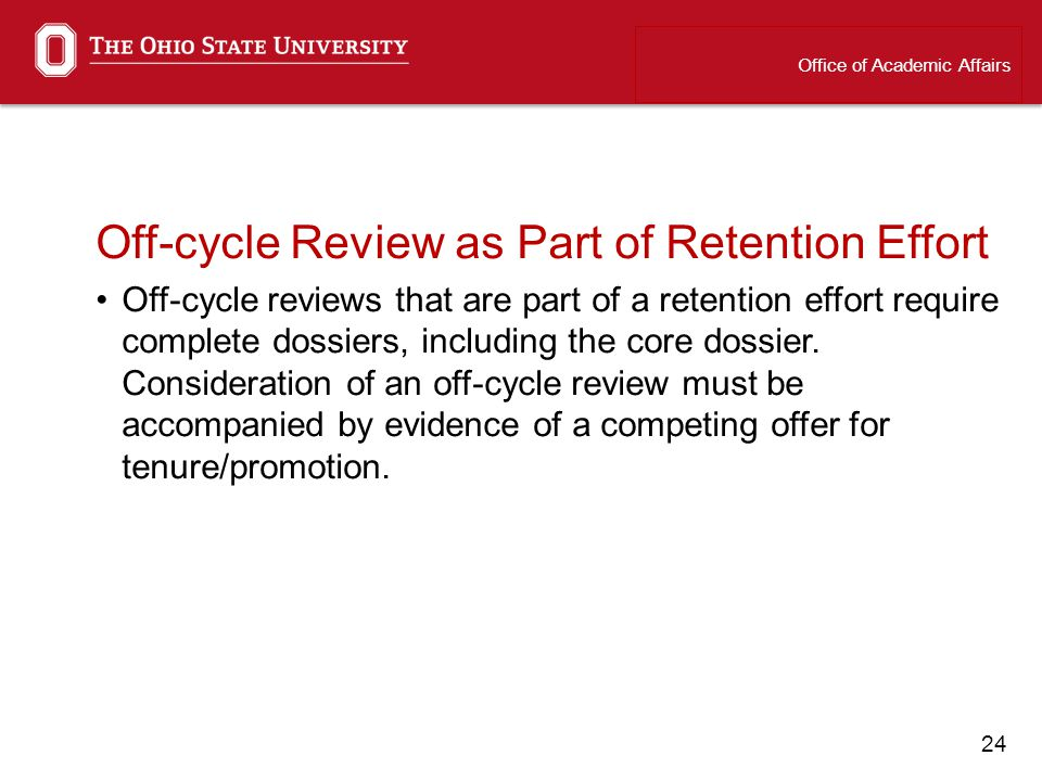 24 Off-cycle Review as Part of Retention Effort Off-cycle reviews that are part of a retention effort require complete dossiers, including the core dossier.