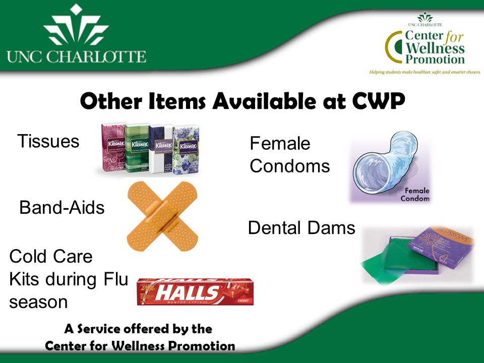 Other Items Available at CWP Tissues Cold Care Kits during Flu season Female Condoms Band-Aids Dental Dams A Service offered by the Center for Wellness Promotion