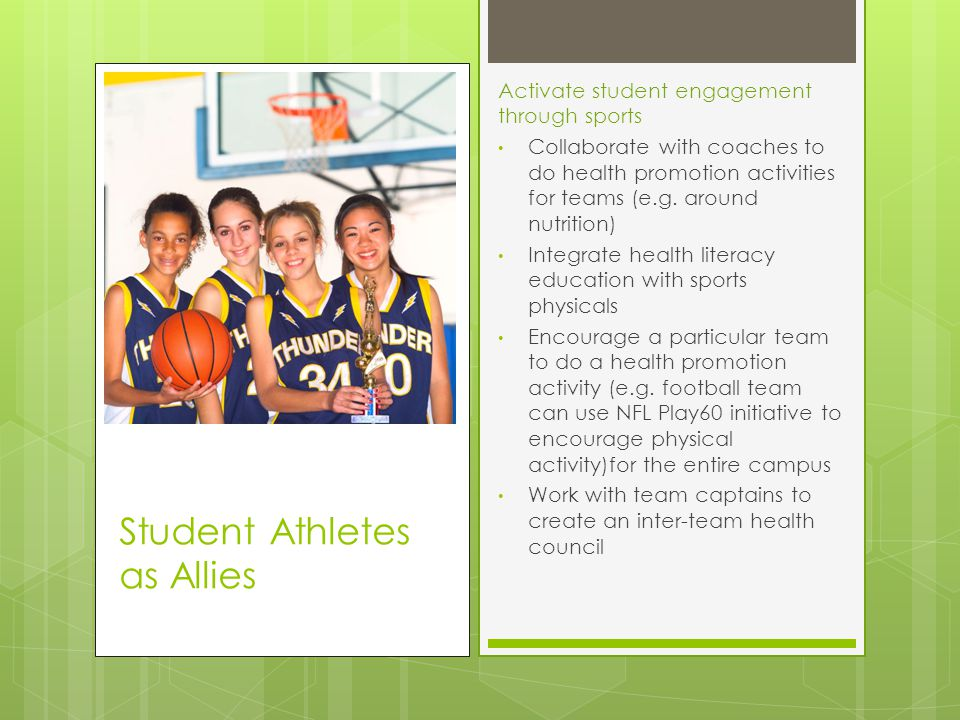Activate student engagement through sports Collaborate with coaches to do health promotion activities for teams (e.g.