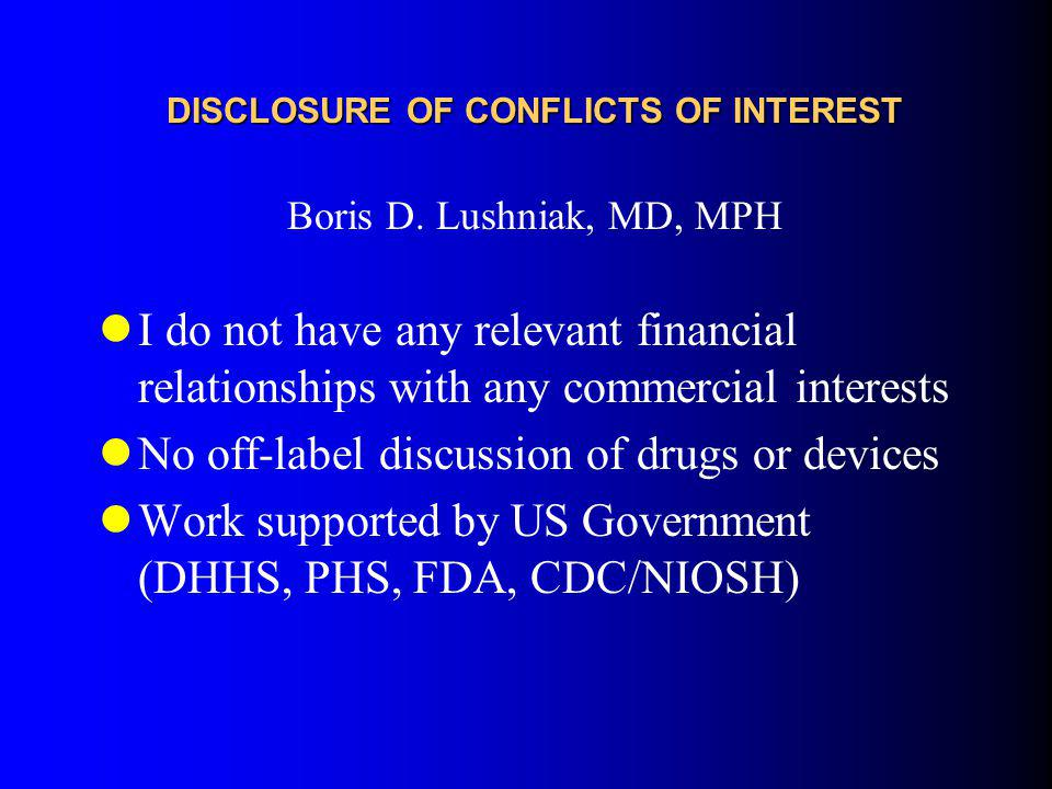 DISCLOSURE OF CONFLICTS OF INTEREST Boris D. Lushniak, MD, MPH I do not have any relevant financial relationships with any commercial interests No off