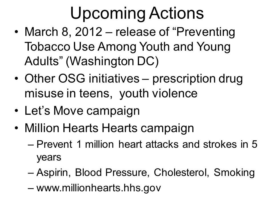 Upcoming Actions March 8, 2012 – release of Preventing Tobacco Use Among Youth and Young Adults (Washington DC) Other OSG initiatives – prescription d