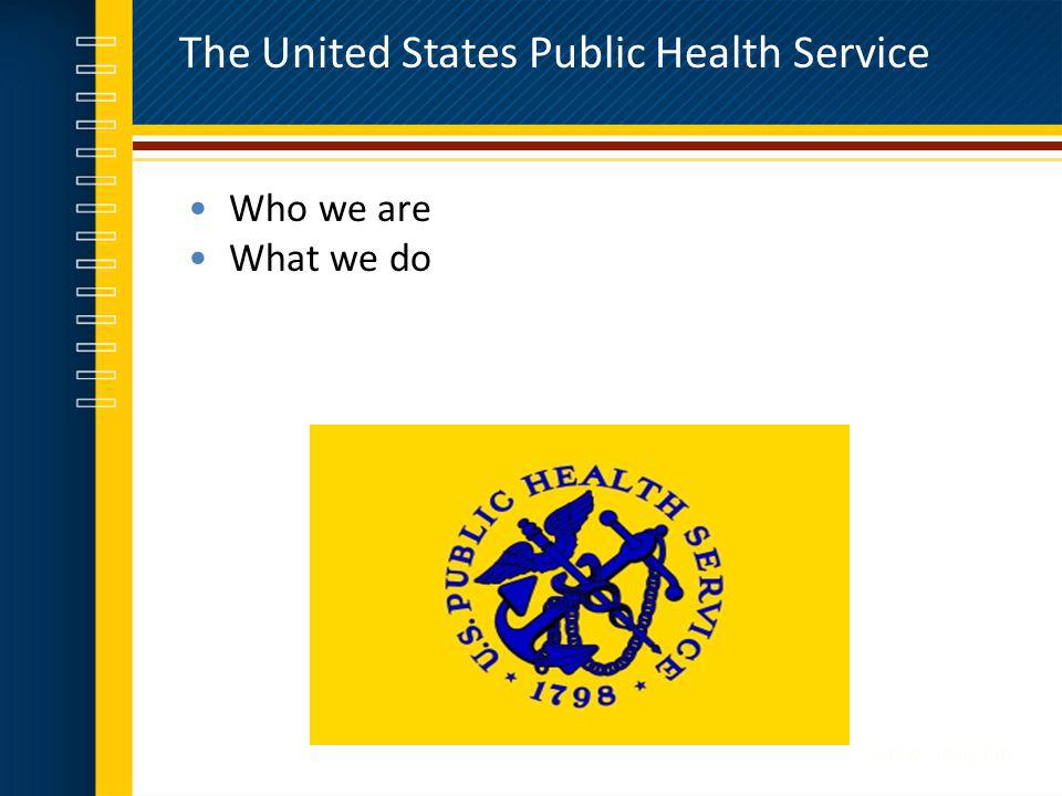 The United States Public Health Service Who we are What we do