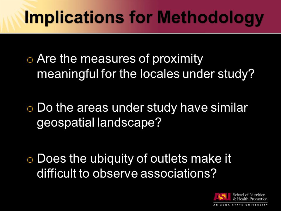 Implications for Methodology o Are the measures of proximity meaningful for the locales under study? o Do the areas under study have similar geospatia