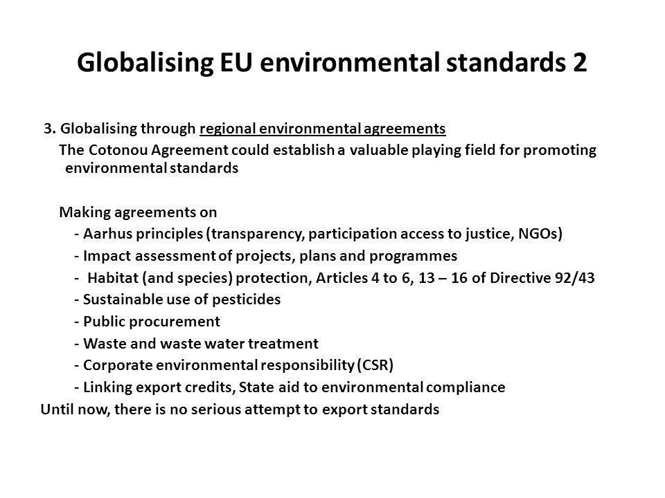 Globalising EU environmental standards 2 3. Globalising through regional environmental agreements The Cotonou Agreement could establish a valuable pla
