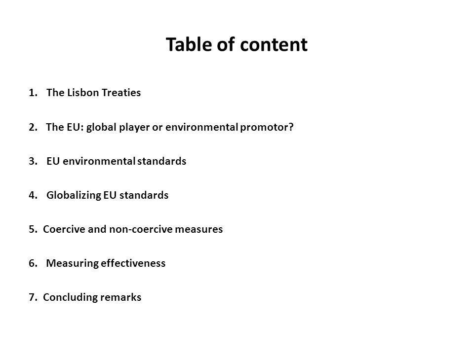 Table of content 1.The Lisbon Treaties 2. The EU: global player or environmental promotor? 3.EU environmental standards 4.Globalizing EU standards 5.
