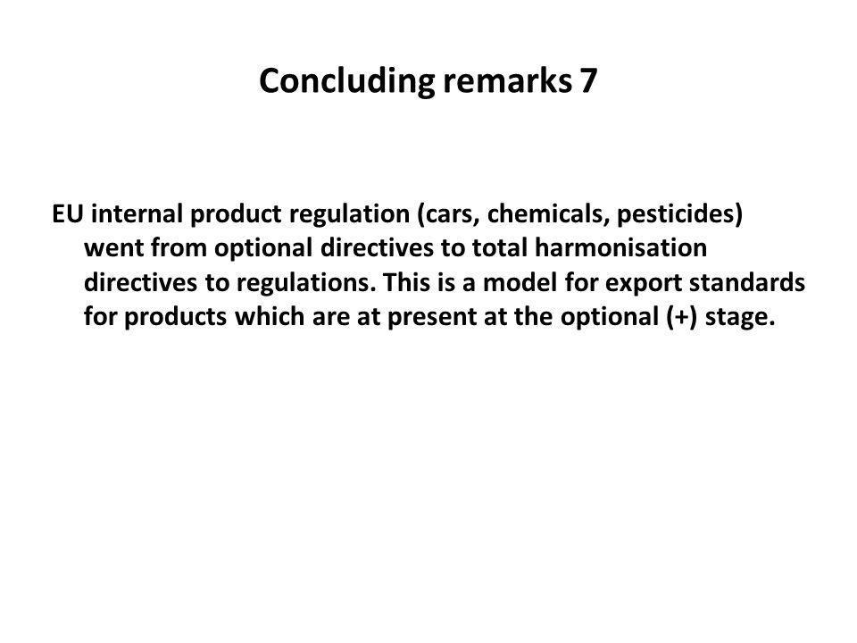 Concluding remarks 7 EU internal product regulation (cars, chemicals, pesticides) went from optional directives to total harmonisation directives to regulations.