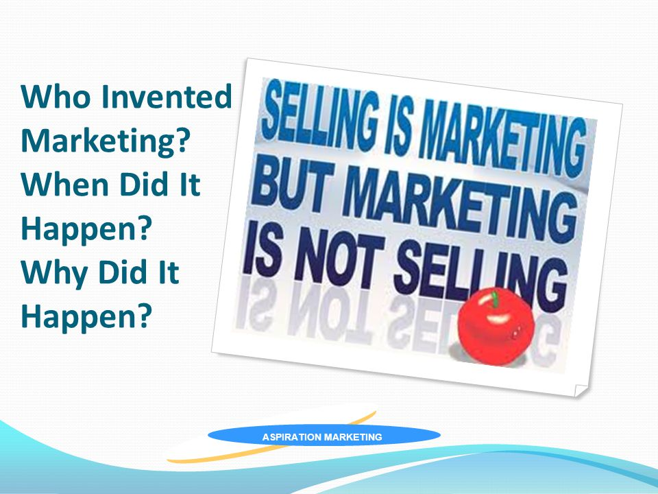 ASPIRATION MARKETING Who Invented Marketing When Did It Happen Why Did It Happen