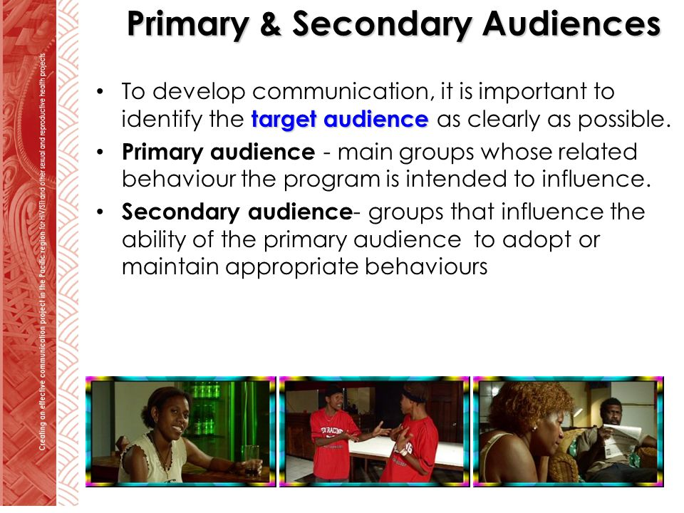 Primary & Secondary Audiences target audience To develop communication, it is important to identify the target audience as clearly as possible.