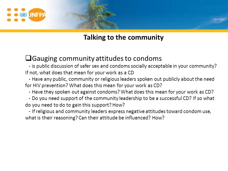 Talking to the community Gauging community attitudes to condoms - is public discussion of safer sex and condoms socially acceptable in your community.