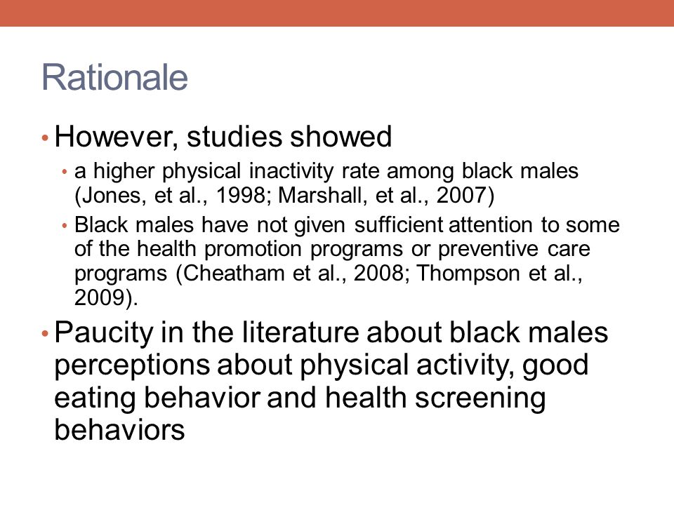 Rationale However, studies showed a higher physical inactivity rate among black males (Jones, et al., 1998; Marshall, et al., 2007) Black males have n