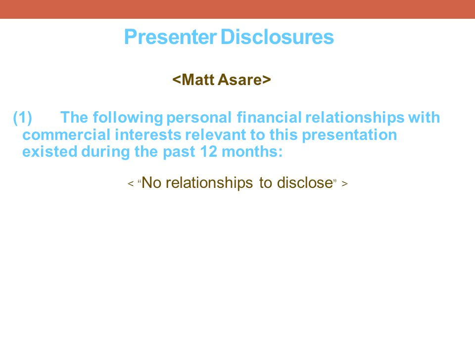 Presenter Disclosures (1)The following personal financial relationships with commercial interests relevant to this presentation existed during the pas