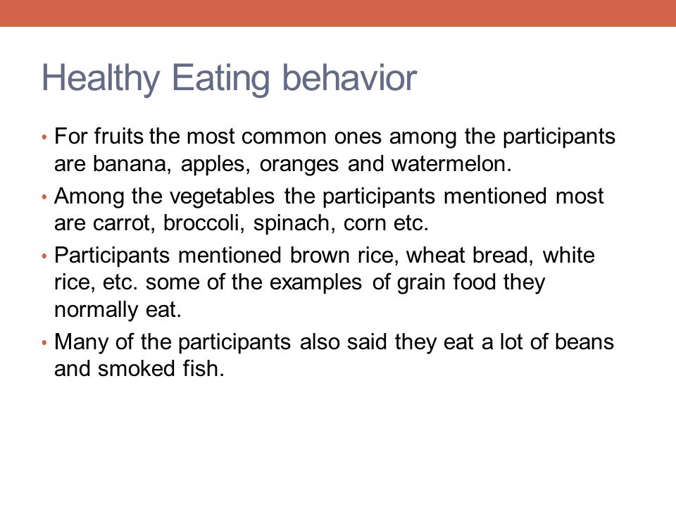 Healthy Eating behavior For fruits the most common ones among the participants are banana, apples, oranges and watermelon. Among the vegetables the pa