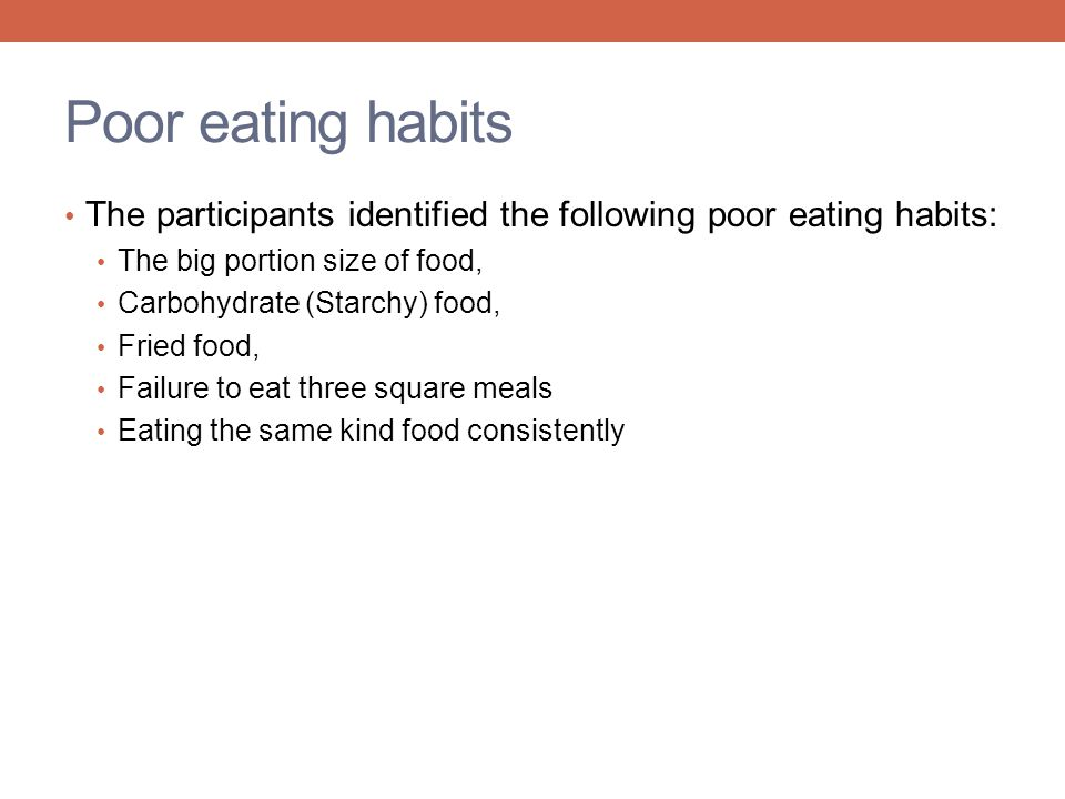 Poor eating habits The participants identified the following poor eating habits: The big portion size of food, Carbohydrate (Starchy) food, Fried food