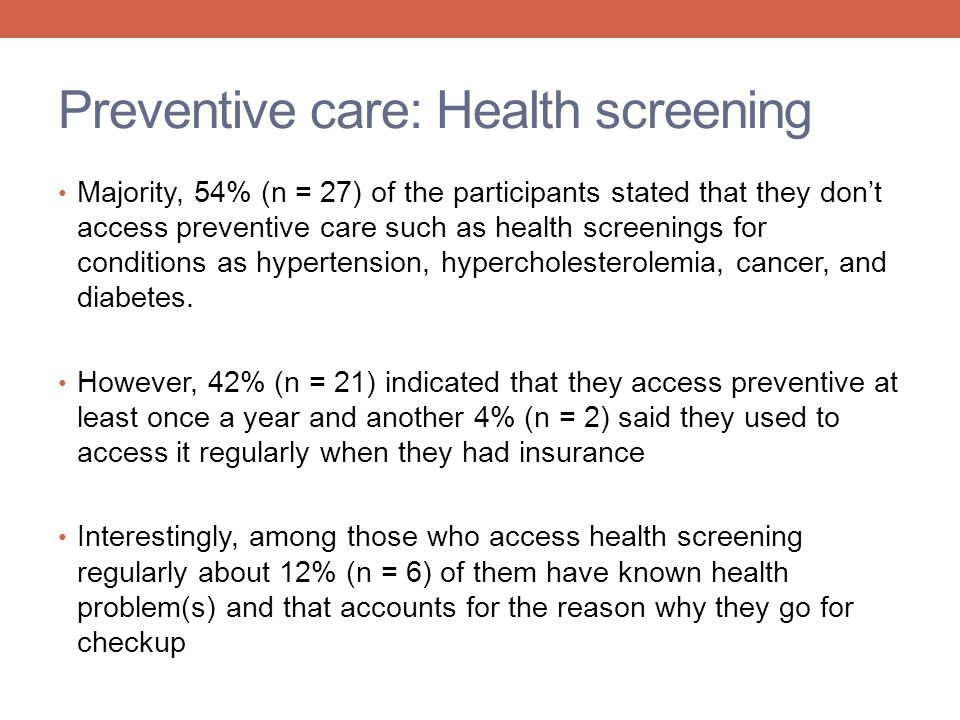 Preventive care: Health screening Majority, 54% (n = 27) of the participants stated that they dont access preventive care such as health screenings fo