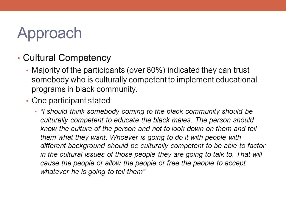 Approach Cultural Competency Majority of the participants (over 60%) indicated they can trust somebody who is culturally competent to implement educat