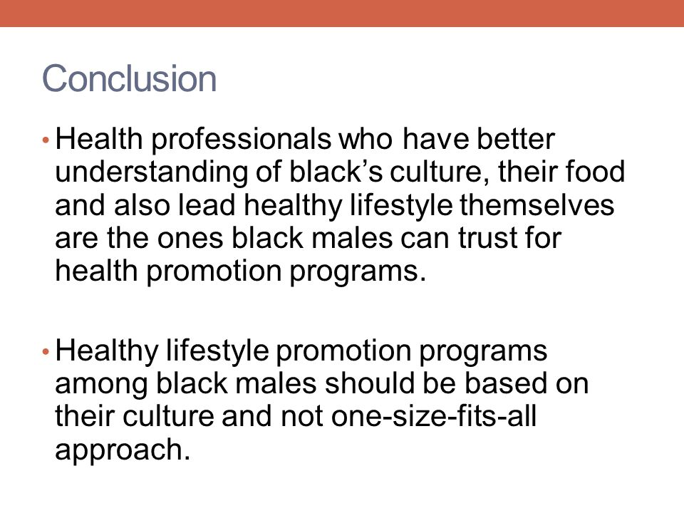 Conclusion Health professionals who have better understanding of blacks culture, their food and also lead healthy lifestyle themselves are the ones bl