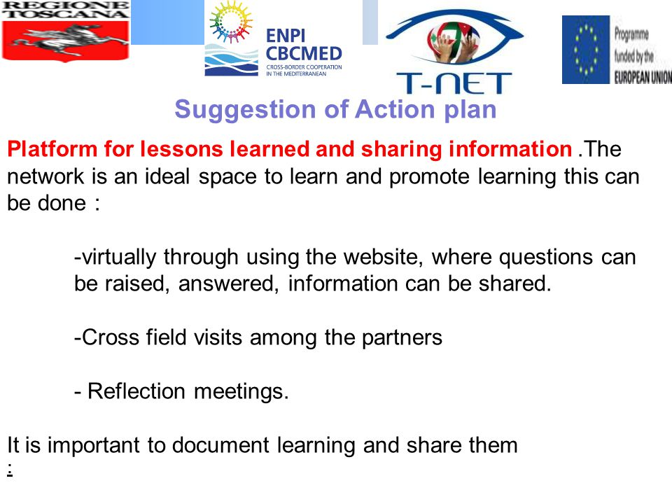 Platform for lessons learned and sharing information.The network is an ideal space to learn and promote learning this can be done : -virtually through using the website, where questions can be raised, answered, information can be shared.
