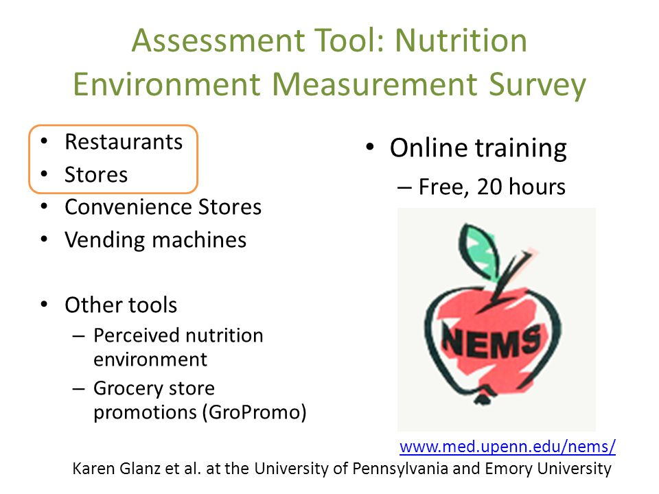 Assessment Tool: Nutrition Environment Measurement Survey Restaurants Stores Convenience Stores Vending machines Other tools – Perceived nutrition env