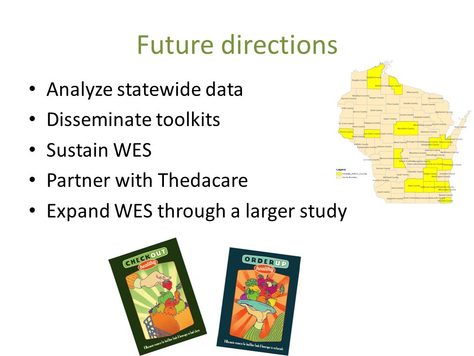 Future directions Analyze statewide data Disseminate toolkits Sustain WES Partner with Thedacare Expand WES through a larger study