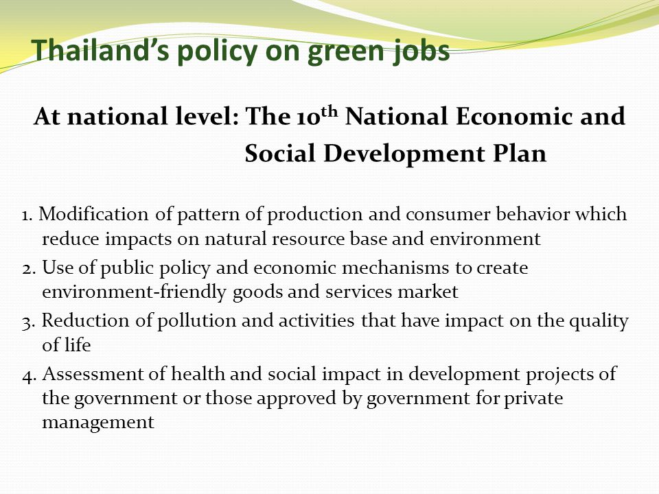 Ministry of Labor and Green jobs 1) Green job training (Department of Skill Development) 2) Green job placement (Department of Employment) 3) Green working standards (Department of Labor Protection and Welfare) The proposed establishment of a National Green Skills Office at the Ministry of Labor