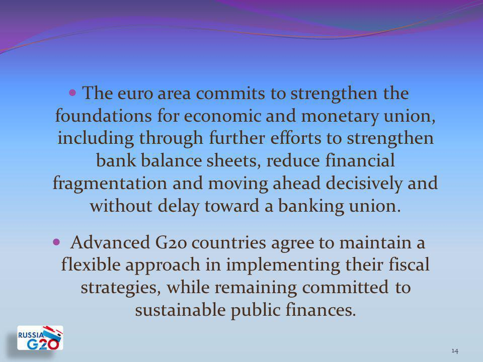 The euro area commits to strengthen the foundations for economic and monetary union, including through further efforts to strengthen bank balance sheets, reduce financial fragmentation and moving ahead decisively and without delay toward a banking union.