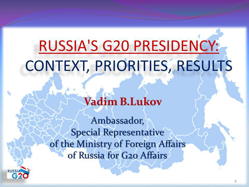 2 RUSSIA S G20 PRESIDENCY: CONTEXT, PRIORITIES, RESULTS Ambassador, Special Representative of the Ministry of Foreign Affairs of Russia for G20 Affairs