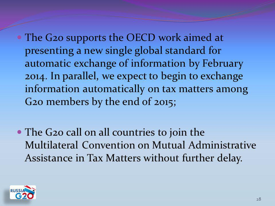 The G20 supports the OECD work aimed at presenting a new single global standard for automatic exchange of information by February 2014.