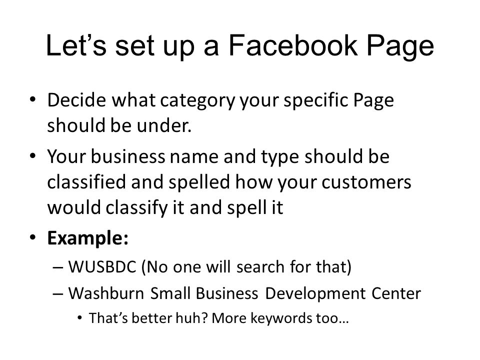 Lets set up a Facebook Page Decide what category your specific Page should be under.