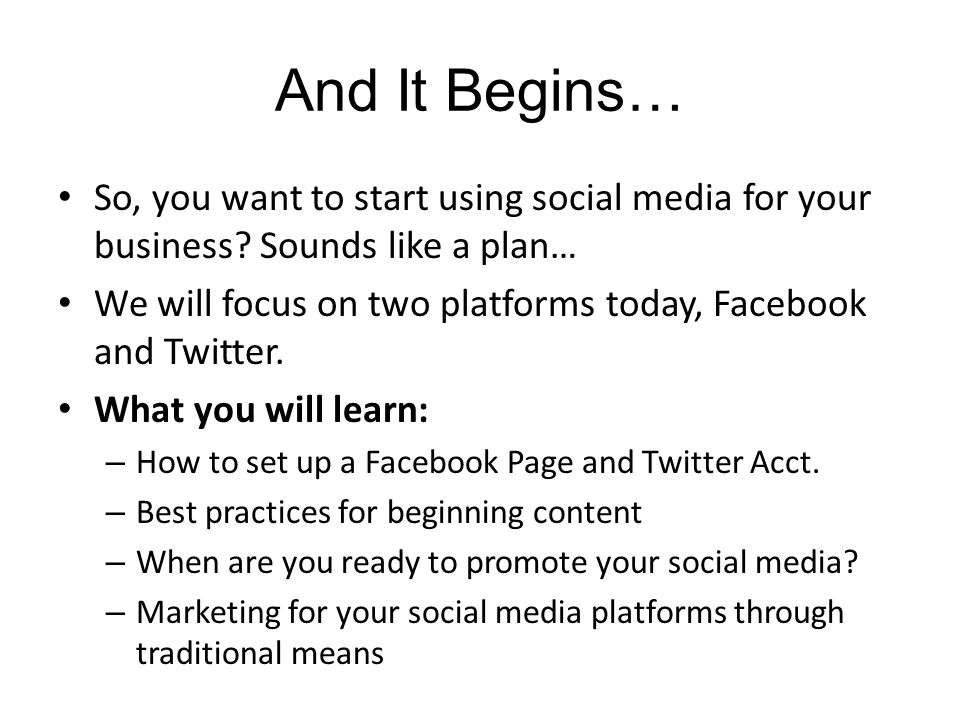 And It Begins… So, you want to start using social media for your business.
