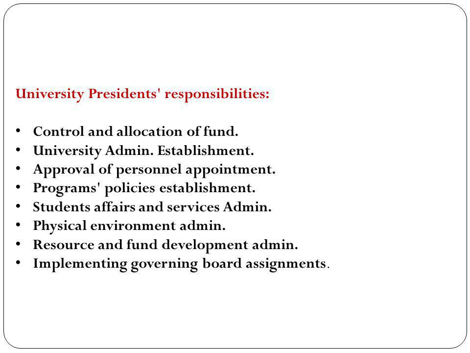 University Presidents' responsibilities: Control and allocation of fund. University Admin. Establishment. Approval of personnel appointment. Programs'