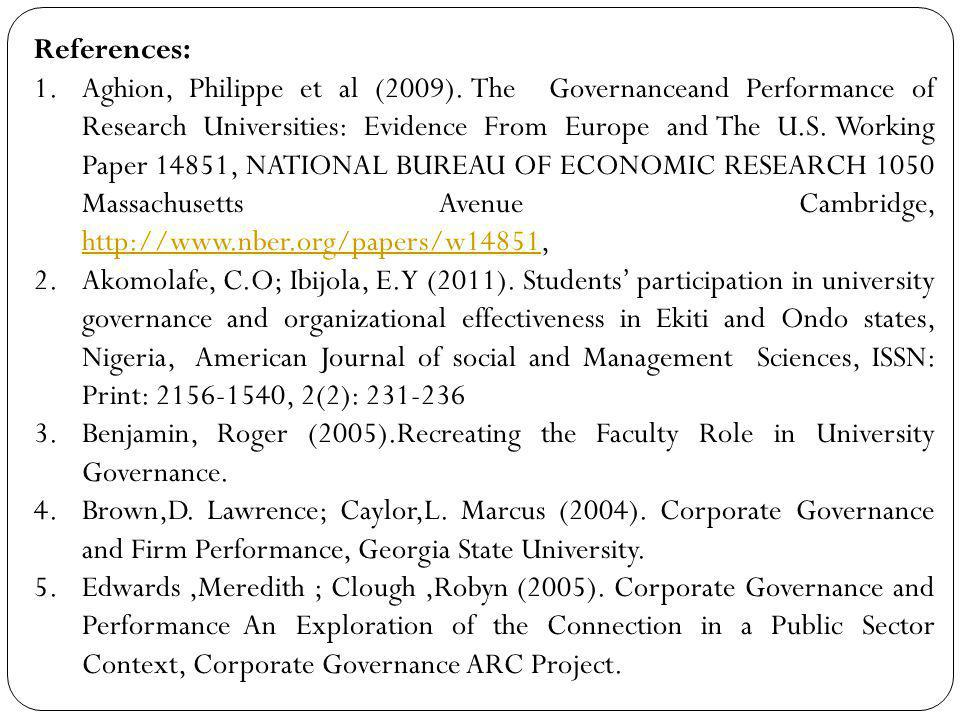 References: 1.Aghion, Philippe et al (2009). The Governanceand Performance of Research Universities: Evidence From Europe and The U.S. Working Paper 1
