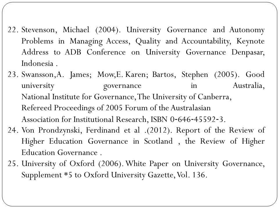 22.Stevenson, Michael (2004). University Governance and Autonomy Problems in Managing Access, Quality and Accountability, Keynote Address to ADB Confe