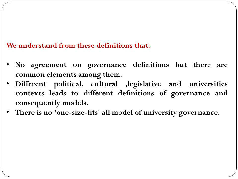 We understand from these definitions that: No agreement on governance definitions but there are common elements among them. Different political, cultu