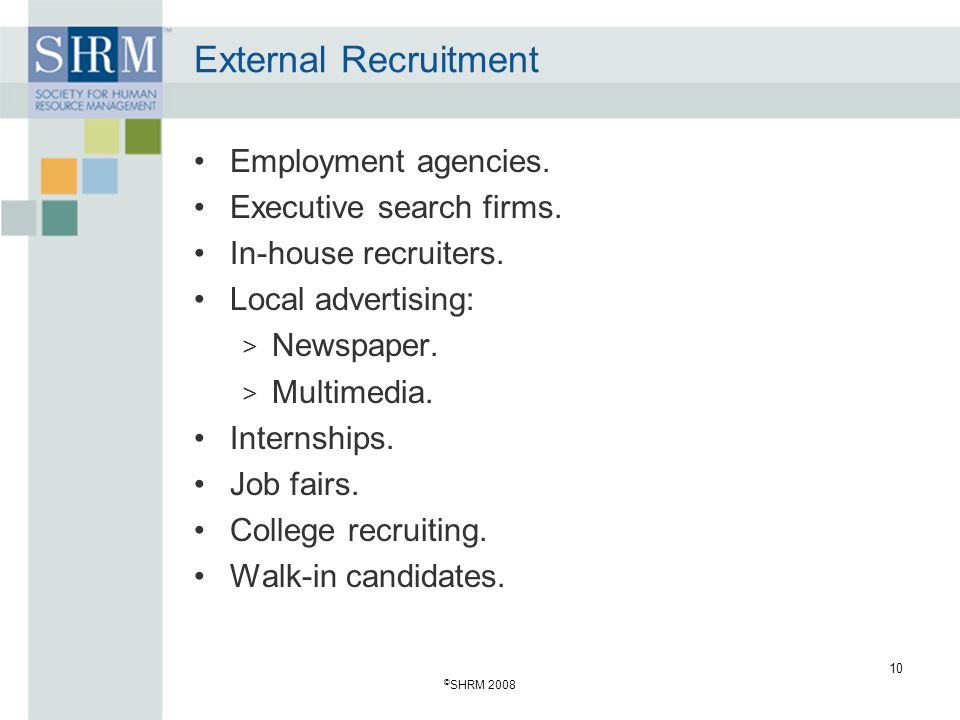 © SHRM 2008 10 External Recruitment Employment agencies.
