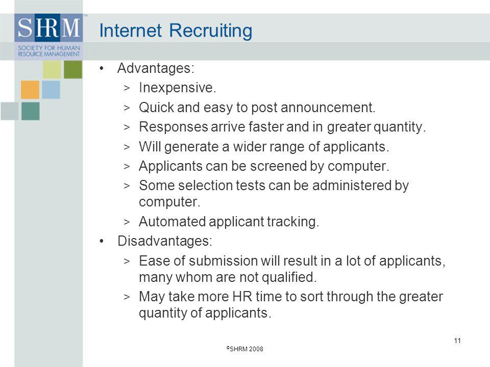 © SHRM 2008 11 Internet Recruiting Advantages: > Inexpensive.