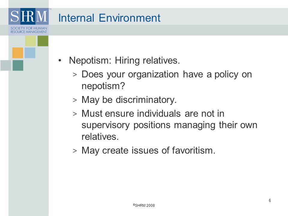 © SHRM 2008 6 Internal Environment Nepotism: Hiring relatives.