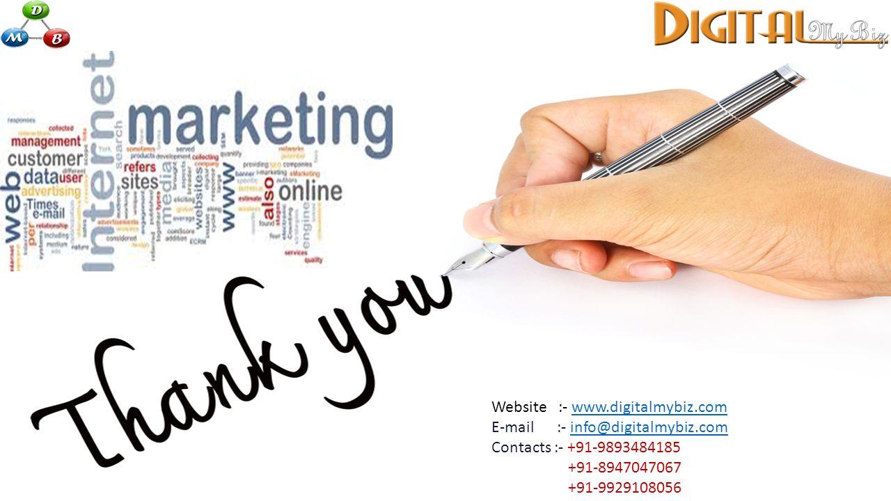 Website :- www.digitalmybiz.comwww.digitalmybiz.com E-mail :- info@digitalmybiz.cominfo@digitalmybiz.com Contacts :- +91-9893484185 +91-8947047067 +91-9929108056
