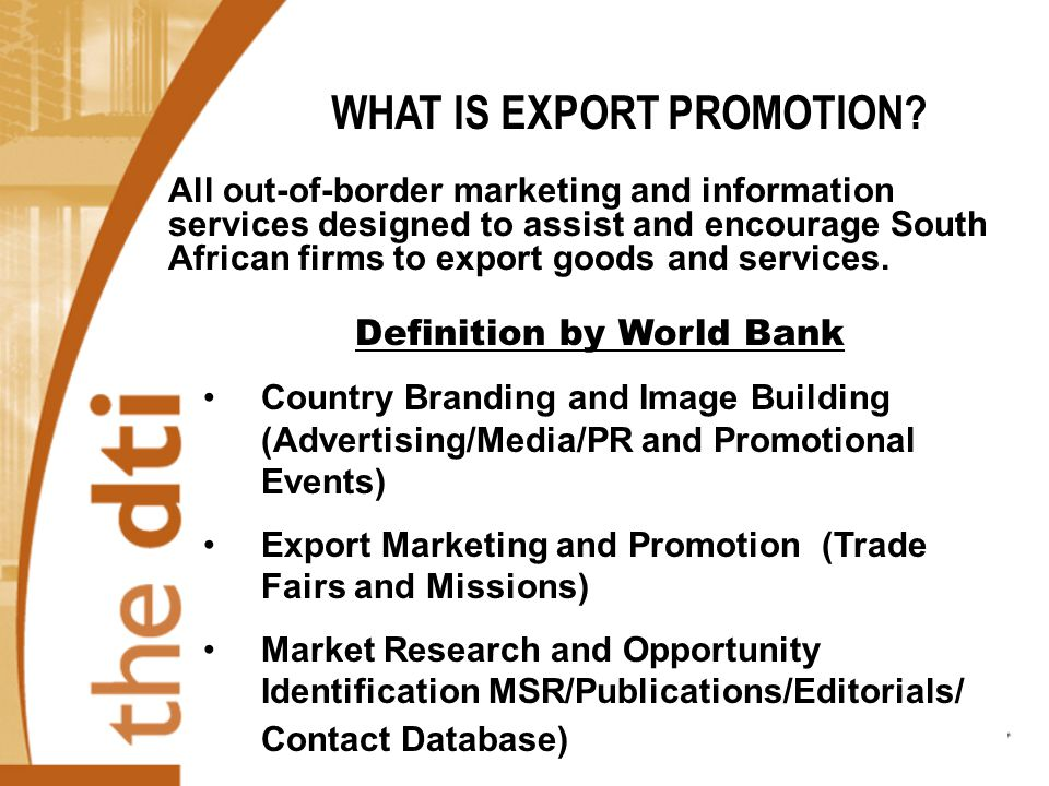 All out-of-border marketing and information services designed to assist and encourage South African firms to export goods and services.