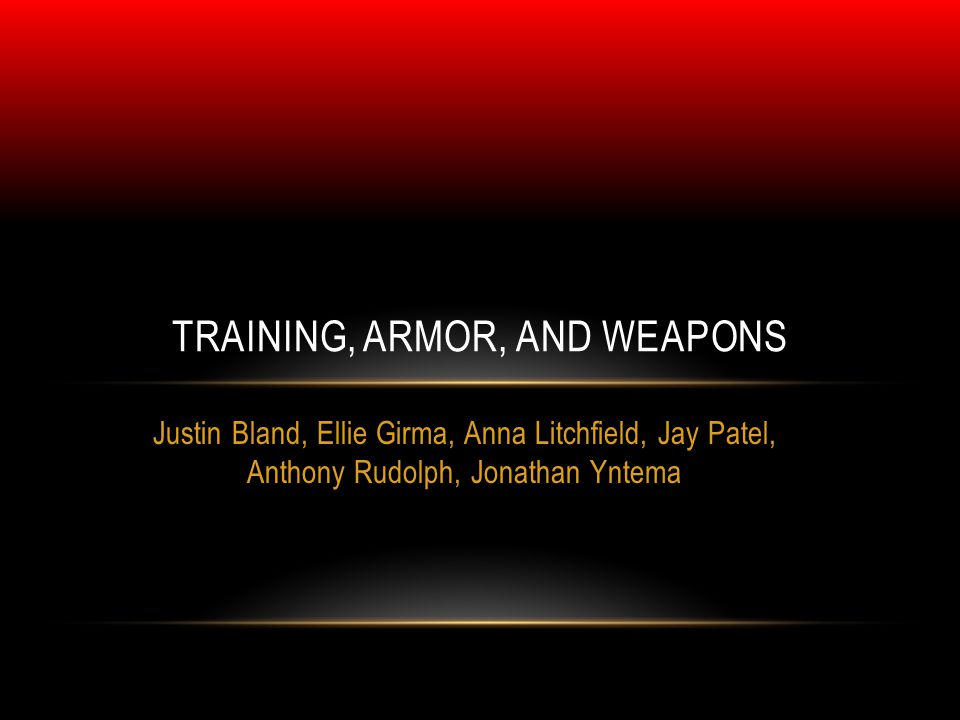 Justin Bland, Ellie Girma, Anna Litchfield, Jay Patel, Anthony Rudolph, Jonathan Yntema TRAINING, ARMOR, AND WEAPONS