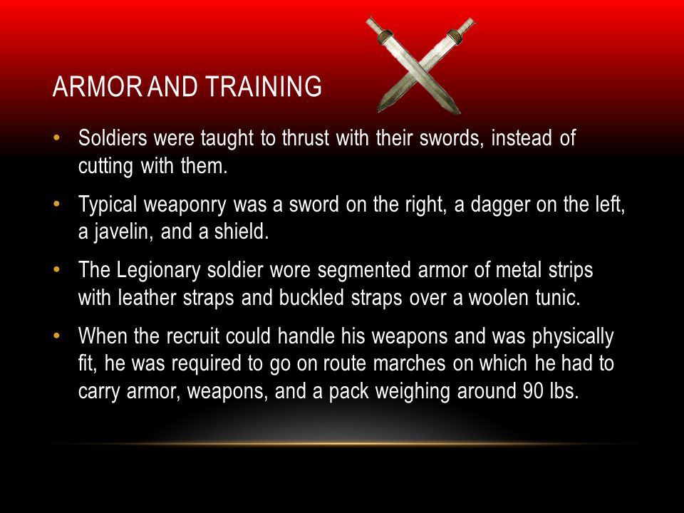 ARMOR AND TRAINING Soldiers were taught to thrust with their swords, instead of cutting with them.