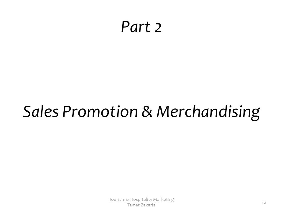 Part 2 Sales Promotion & Merchandising Tourism & Hospitality Marketing Tamer Zakaria 10