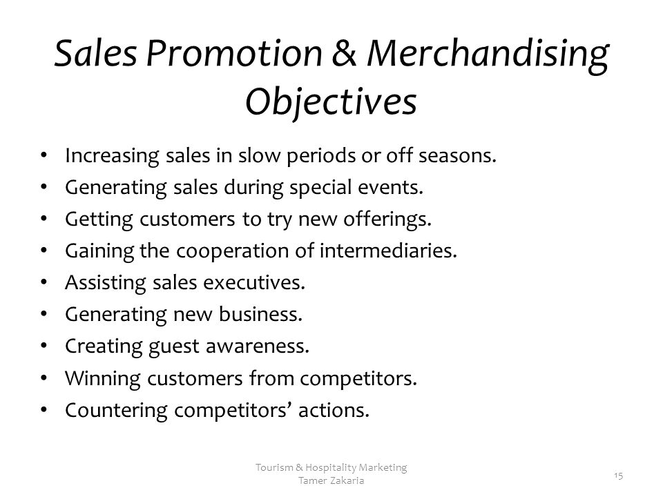 Sales Promotion & Merchandising Objectives Increasing sales in slow periods or off seasons.