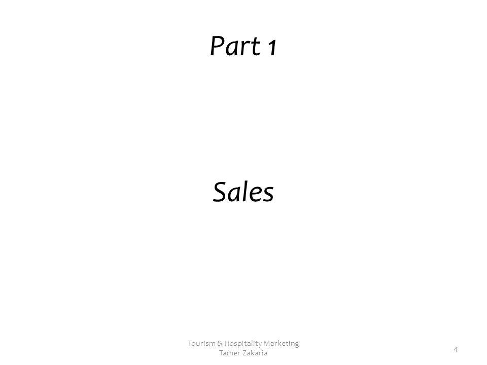 Part 1 Sales Tourism & Hospitality Marketing Tamer Zakaria 4