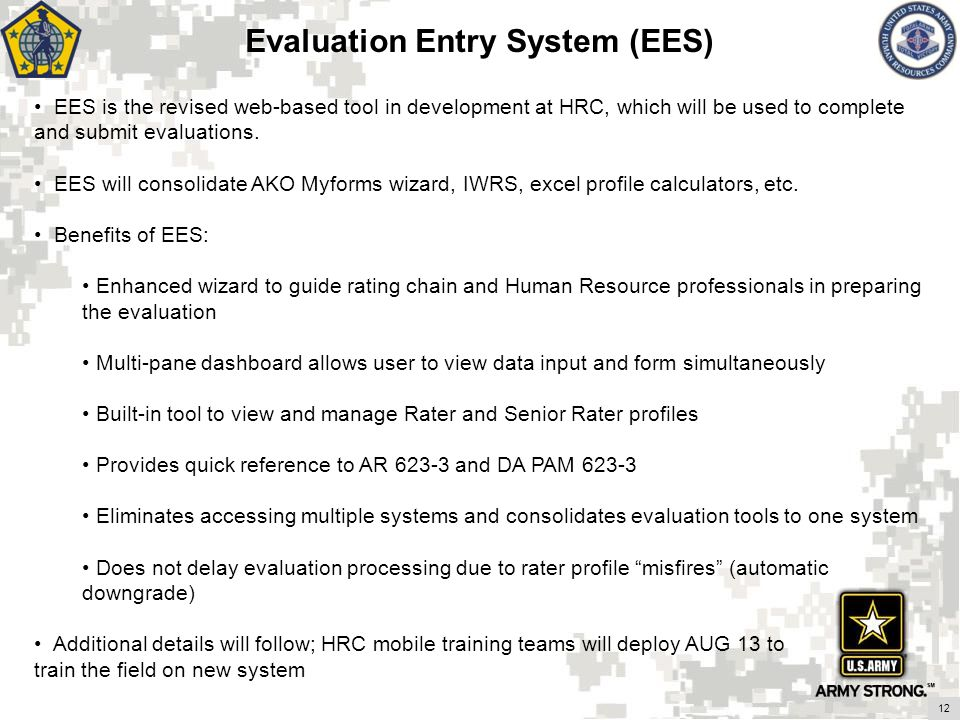 Evaluation Entry System (EES) EES is the revised web-based tool in development at HRC, which will be used to complete and submit evaluations. EES will