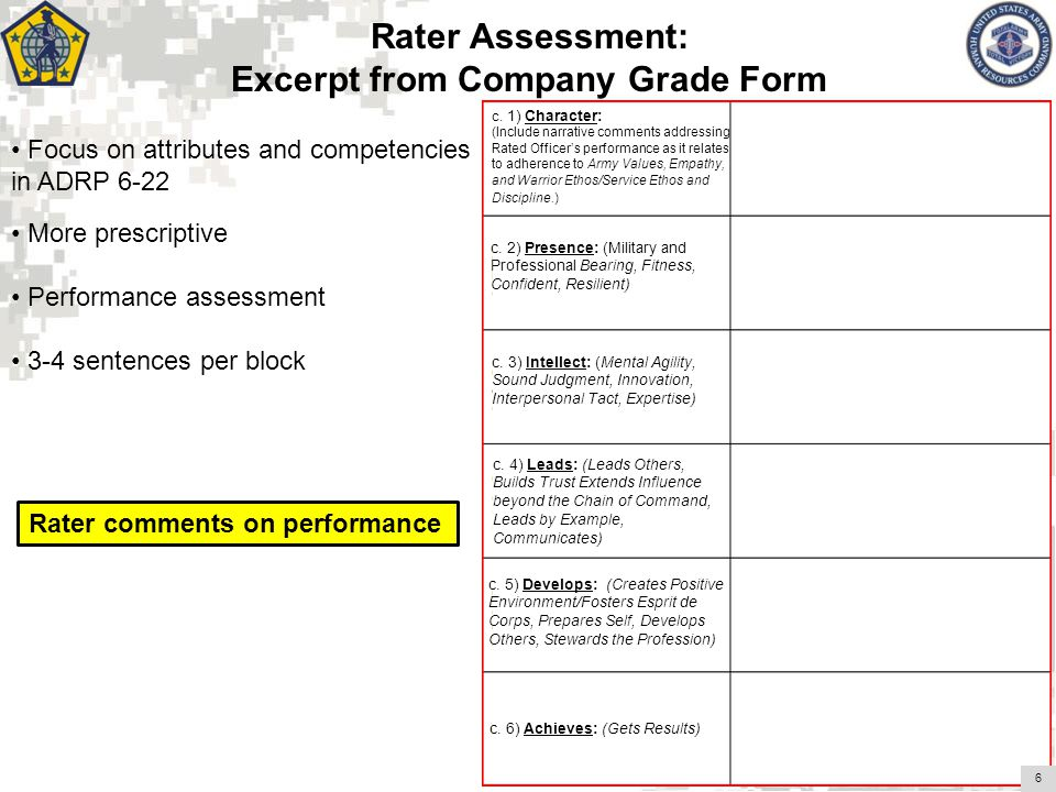 Rater Assessment: Excerpt from Company Grade Form Focus on attributes and competencies in ADRP 6-22 4 More prescriptive Performance assessment 3-4 sen