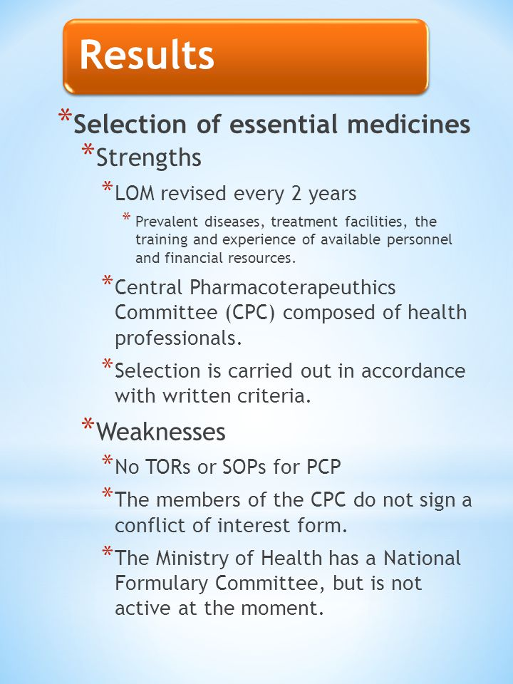 Results * Selection of essential medicines * Strengths * LOM revised every 2 years * Prevalent diseases, treatment facilities, the training and experi