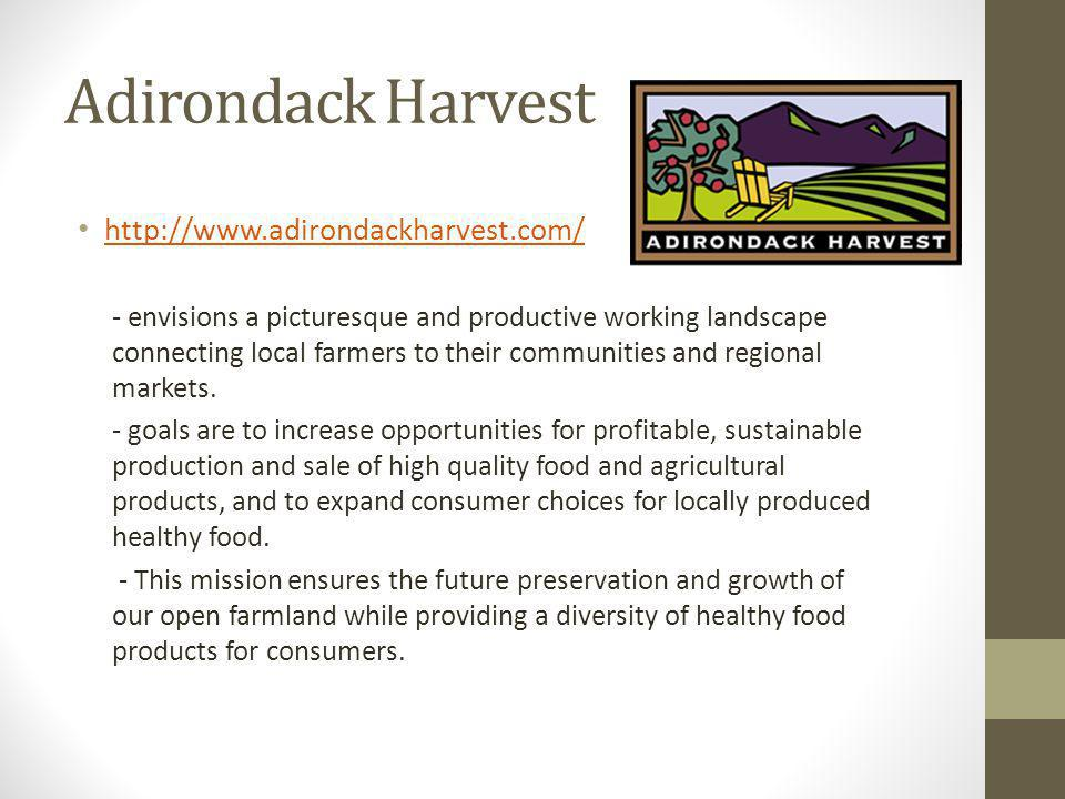 http://www.adirondackharvest.com/ - envisions a picturesque and productive working landscape connecting local farmers to their communities and regional markets.