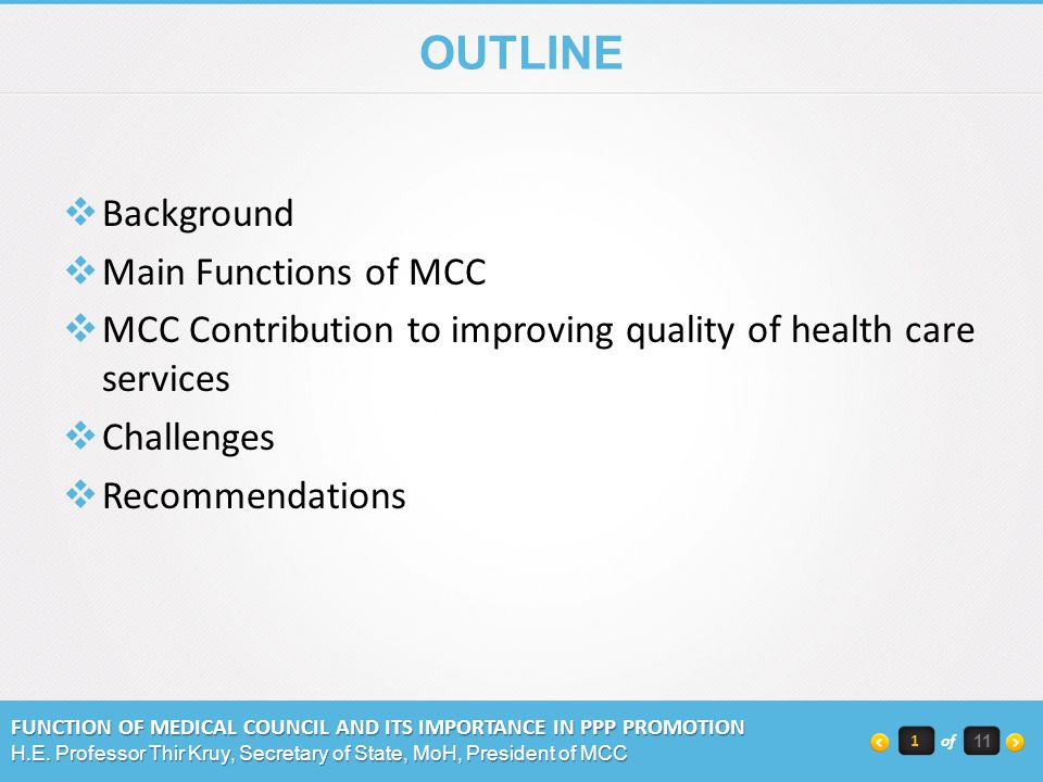 OUTLINE Background Main Functions of MCC MCC Contribution to improving quality of health care services Challenges Recommendations FUNCTION OF MEDICAL COUNCIL AND ITS IMPORTANCE IN PPP PROMOTION H.E.