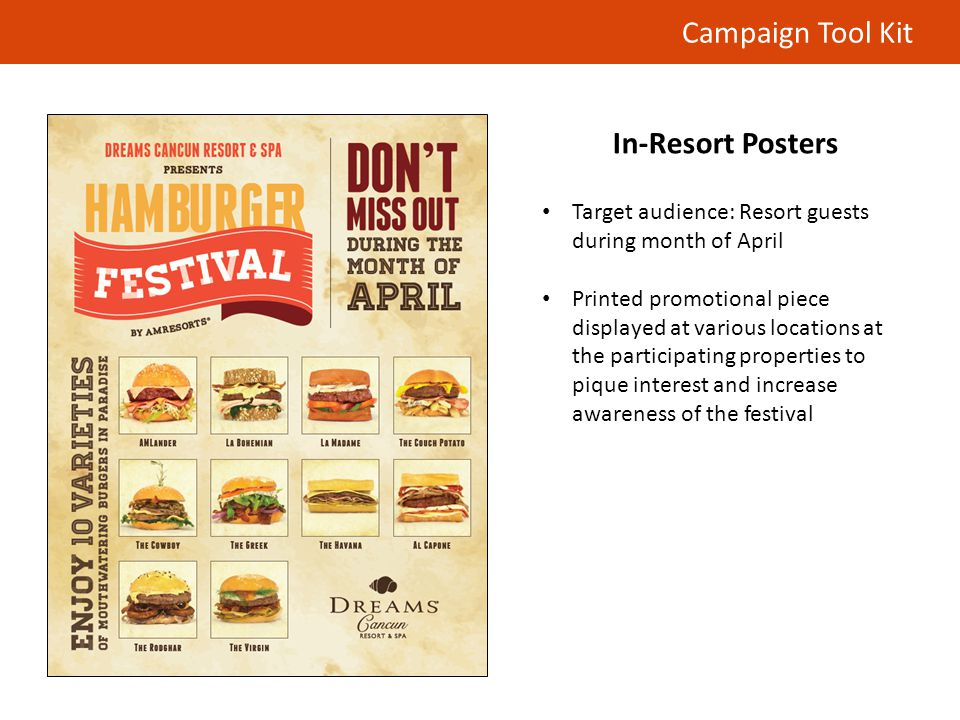 Campaign Tool Kit In-Resort Posters Target audience: Resort guests during month of April Printed promotional piece displayed at various locations at the participating properties to pique interest and increase awareness of the festival